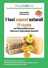 Idea Regalo - I tuoi saponi naturali. 77 ricette per l'igiene della persona, della casa e degli animali domestici