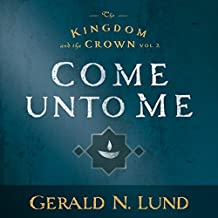 Come Unto Me: The Kingdom and the Crown, Book 2