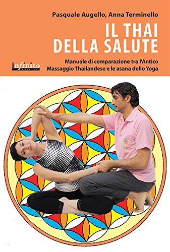 Il thai della salute. manuale di comparazione tra l'antico massaggio thailandese e le asana dello yoga