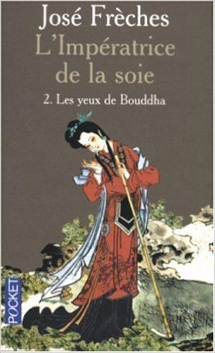 L'Impératrice de la soie, Tome 2 : Les yeux de Bouddha de José Frèches ( 1 mars 2005 )