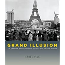 Grand Illusion: The Third Reich, the Paris Exposition, and the Cultural Seduction of France by Karen Fiss (2010-01-02)