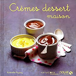 Crèmes dessert maison - Variations gourmandes par [Payany, Esterelle]