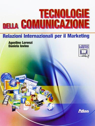 Tecnologie della comunicazione. Relazioni internazionali per il marketing. Per le Scuole superiori. Con espansione online