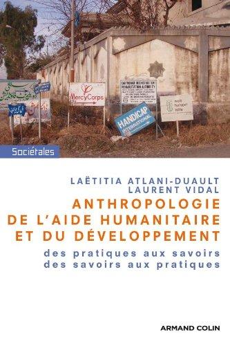 Anthropologie de l'aide humanitaire et du développement: Des pratiques aux savoirs, des savoirs aux pratiques