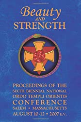 Beauty and Strength: Proceedings of the Sixth Biennial National Ordo Templi Orientis Conference