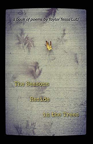 The Seasons Reside in the Trees por Taylor Tessa Lutz