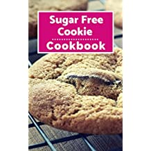 Sugar Free Cookie Cookbook: Delicious Sugar Free Diet Cookie Recipes For Losing Weight! (English Edition)