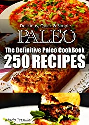 The Definitive Paleo CookBook - 250 Truly Paleo-Friendly Recipes | Delicious, Quick & Simple Recipes (English Edition)
