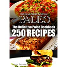 The Definitive Paleo CookBook - 250 Truly Paleo-Friendly Recipes | Delicious, Quick & Simple Recipes