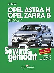 So wird's gemacht. Opel Astra H (ab 3/2004) + Opel Zafira B (ab 7/05): Mit Stromlaufplänen, Pflegen, Warten und Reparieren