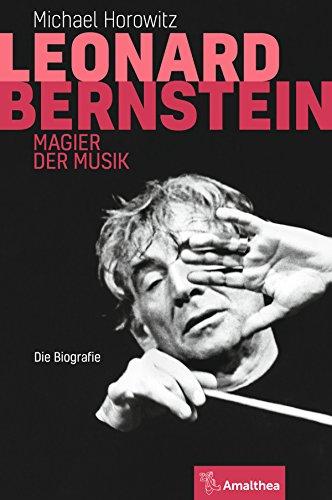 Leonard Bernstein: Magier der Musik. Die Biografie