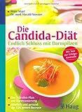 Die Candida-Diät - Endlich Schluss mit Darmpilzen: Der 3-Stufen-Plan zur Darmsanierung Köstlich und gesund: die 126 besten Rezepte