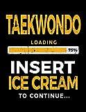 Taekwondo Loading 75% Insert Ice Cream To Continue: Writing Journal Notebook - Dartan Creations, Heather Nickles