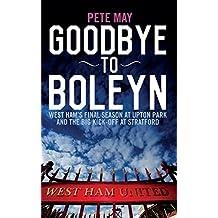 Goodbye To Boleyn: West Ham's Final Season at Upton Park and the Big Kick-off at Stratford