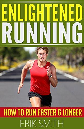 Enlightened Running: How To Run Faster & Longer (English Edition) por Erik Smith