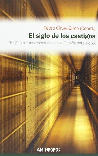 El siglo de los castigos: Prisión y formas carcelarias en la España del siglo XX (Autores, Textos y Temas. Ciencias Sociales)