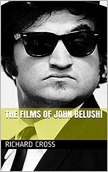 The Films of John Belushi by [Cross, Richard]