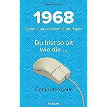 1968 - Technik aus deinem Geburtsjahr. Du bist so alt wie die... Das Jahrgangsbuch für alle Technikfans | 50. Geburtstag