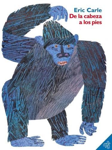De la Cabeza A los Pies por Eric Carle
