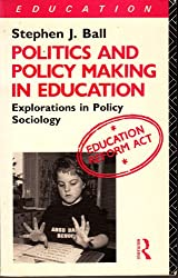 Politics and Policy-making in Education: Explorations in Policy Sociology
