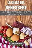 La Dieta del Benessere: come dimagrire velocemente restando in salute: perdere peso senza rinunce