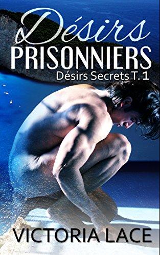 Désirs Prisonniers (Désirs Secrets t. 1)