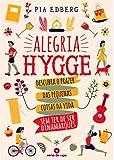 Alegria HYGGE Descubra o prazer das pequenas coisas da vida sem ter de ser Dinamarquês (Portuguese Edition)
