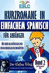 Kurzromane in Einfachem Spanisch für Anfänger mit mehr als 60 Übungen und einem Vokabular von 200 Wörtern (Spanisch Lernen):