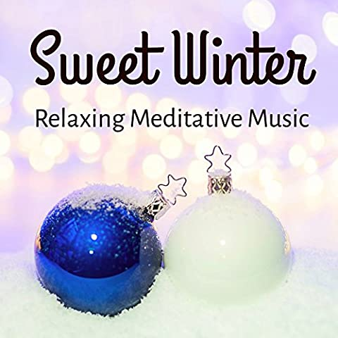 Sweet Winter - Relaxing Sweet Meditative Music for Christmas Time Good Feelings Positive Thoughts with Instrumental Soothing New Age