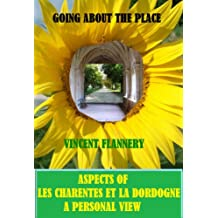 GOING ABOUT THE PLACE: ASPECTS OF LES CHARENTES AND LA DORDOGNE: A PERSONAL VIEW: WITH 200 PICS (English Edition)