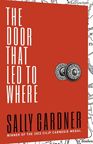The Door That Led to Where by Sally Gardner (1-Jan-2015) Hardcover