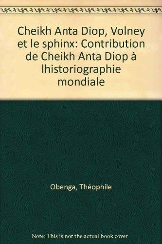 Cheikh Anta Diop, Volney et le Sphinx: Contribution de Cheikh Anta Diop à l'historiographie mondiale