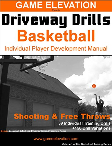 Game Elevation - Driveway Drills: Basketball Shooting & Free Throws: Individual Player Development Manual (Game Elevation - Driveway Drills Basketball Book 1) (English Edition)