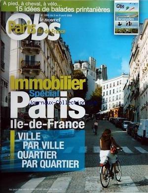 NOUVEL OBS PARIS ILLE DE FRANCE (LE) [No 2265] du 03/04/2008 - a pied - a cheval - a velo....- 15 idees de balades printanieres immobilier special paris ile de france ville par ville - quartier par quartier par Collectif