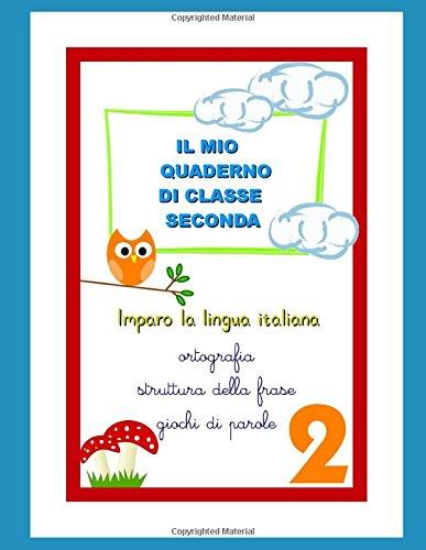 Il mio quaderno di classe seconda: Imparo la lingua Italiana:ortografia,struttura della frase, giochi di parole.