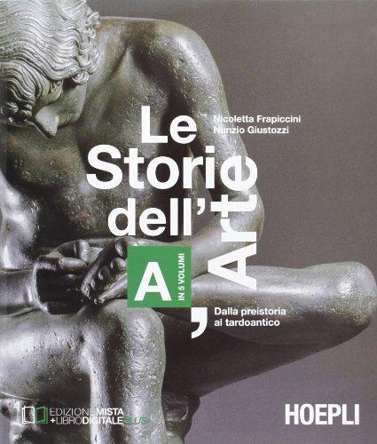 Le storie dell'arte. Vol. A: Dalla presistoria al tardoantico. Per le Scuole superiori