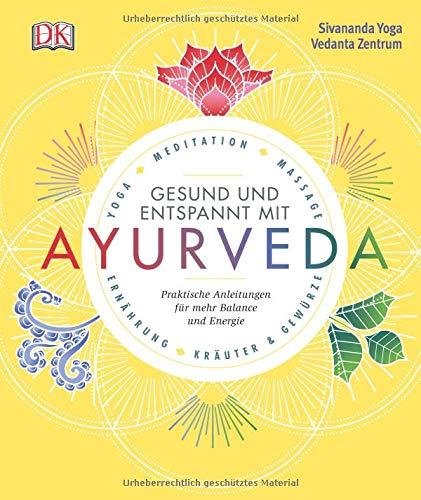 Gesund und entspannt mit Ayurveda: Praktische Anleitung für mehr Balance und Energie - Yoga, Meditation, Massage, Ernährung, Kräuter & Gewürze