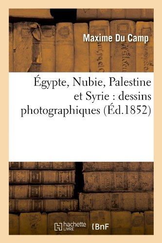 Égypte, Nubie, Palestine et Syrie: dessins photographiques (Éd.1852) (Histoire) por SANS AUTEUR