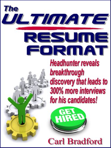 The Ultimate Resume Format: Headhunter Discovery Leads to 300% More Interviews
