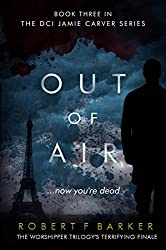 OUT OF AIR; A Terrifying Trilogy Finale: The DCI Jamie Carver Series, Book Three