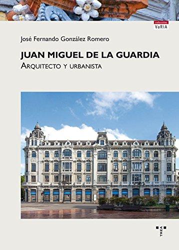 Juan Miguel de la Guardia: Arquitecto y urbanista (Trea Varia)