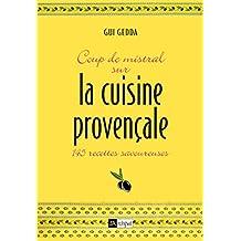 Coup de mistral sur la cuisine provençale : 145 recettes savoureuses