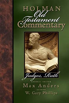 Holman Old Testament Commentary - Judges, Ruth: 5 di [Anders, Max, Phillips, W.  Gary]