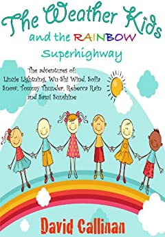 The Weather Kids – and the Rainbow Superhighway by [Callinan, David]
