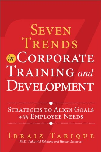 Seven Trends in Corporate Training and Development: Strategies to Align Goals with Employee Needs (FT Press Human Resources)