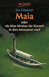 Maia: oder Als Miss Minton ihr Korsett in den Amazonas warf (dtv junior)