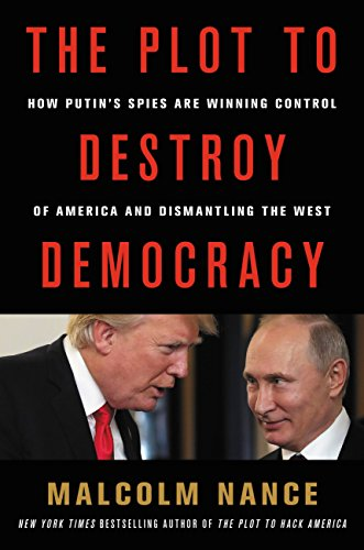 The Plot to Destroy Democracy: How Putin's Spies Are Winning Control of America and Dismantling the West (English Edition)