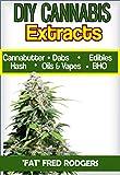 DIY Cannabis Exracts: The Ultimate Guide to DIY Marijuana Extracts: Cannabis Oil, Dabs, Hash, Cannabutter, and Edibles (Marijuana seeds, Marijuana strains, ... growing, cannabis dabbing) (English Edition)
