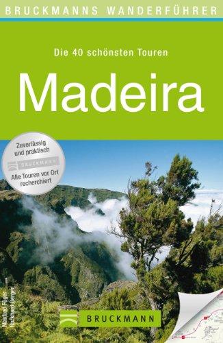 Wanderführer Madeira: Die 40 schönsten Wandertouren der Grünen Perle im Atlantik, inkl. den Levadas und Funchal, plus Wanderkarten und GPS-Daten zum Download (Bruckmanns Wanderführer)