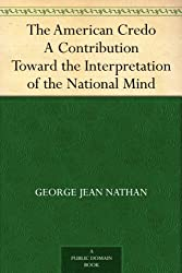 The American Credo A Contribution Toward the Interpretation of the National Mind